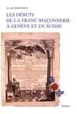 Alain Bernheim - Les débuts de la franc-maçonnerie à Genève et en Suisse - Avec un essai de répertoire et de généalogie des Loges de Genève (1736-1994).