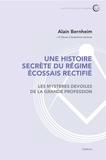 Alain Bernheim - Une histoire secrète du régime écossais rectifié - Les mystères devoilés de la grande profession.