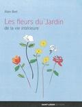 Alain Bert - Les fleurs du jardin de la vie intérieure.