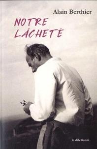 Alain Berthier - Notre lâcheté.