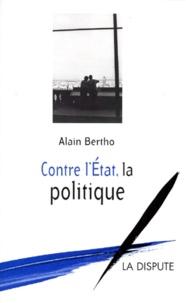 Alain Bertho - Contre l'État, la politique.