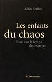 Alain Bertho - Les enfants du chaos - Essai sur le temps des martyrs.