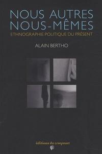 Alain Bertho - Nous autres, nous-mêmes - Ethnographie politique du présent.