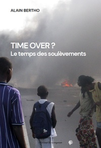 Alain Bertho - Time Over ? - Le temps des soulèvements.