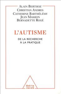 Alain Berthoz et  Collectif - L'autisme - De la recherche à la pratique.