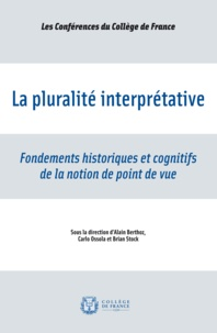 Alain Berthoz et Carlo Ossola - La pluralité interprétative - Fondements historiques et cognitifs de la notion de point de vue.