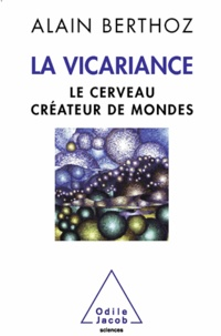 Alain Berthoz - Le cerveau créateur de mondes - Essai sur la vicariance.