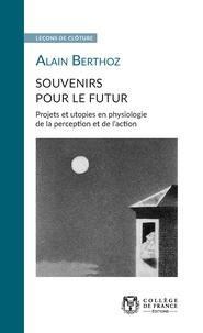 Alain Berthoz - Souvenirs pour le futur - Projets et utopies en physiologie de la perception et de l'action.