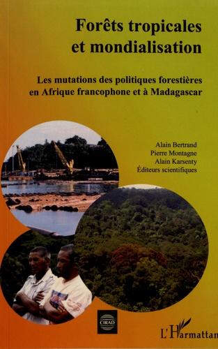 Forêts tropicales et mondialisation. Les mutations des politiques forestières en Afrique francophone et à Madagascar
