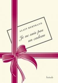 Alain Bertrand - Je ne suis pas un cadeau.