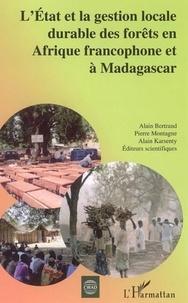 Alain Bertrand - L'Etat et la gestion locale durable des forêts en Afrique francophone et à Madagascar.