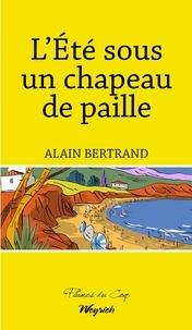 Alain Bertrand - L'été sous un chapeau de paille - Chroniques humoristiques.