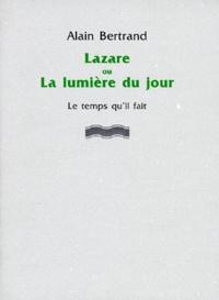Alain Bertrand - Lazare ou La lumière du jour.