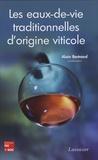 Alain Bertrand - Les eaux-de-vie traditionnelles d'origine viticole - Deuxième symposium international, Bordeaux 25-27 juin 2007.