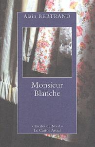 Alain Bertrand - Monsieur Blanche.