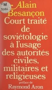 Alain Besançon et Raymond Aron - Court traité de soviétologie à l'usage des autorités civiles, militaires et religieuses.