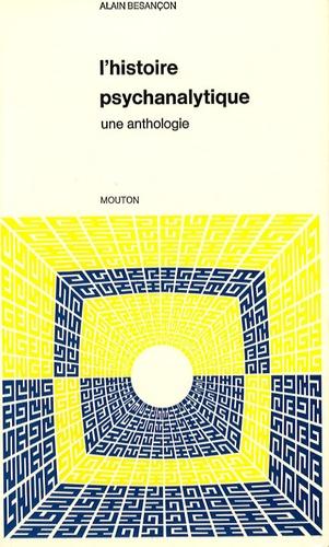 Alain Besançon - L'histoire psychanalytique - Une anthologie.