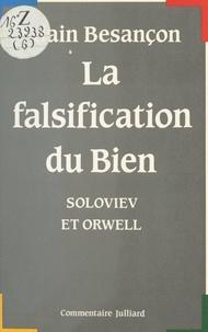 Alain Besançon - La falsification du bien - Soloviev et Orwell.