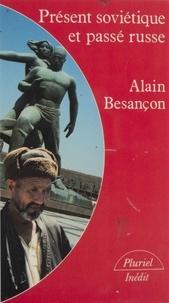 Alain Besançon - Présent soviétique et passé russe.