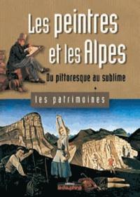 Alain Bexon et Dominique Richard - Les peintres et les Alpes - Du pittoresque au sublime.