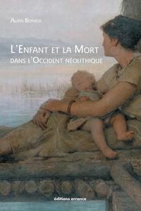 Alain Beyneix - L'enfant et la mort dans l'Occident néolithique.
