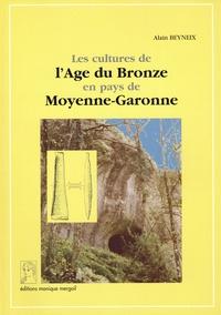 Alain Beyneix - Les cultures de l'Age du Bronze en pays de Moyenne Garonne.