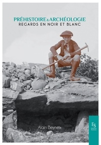Alain Beyneix - Préhistoire & archéologie - Regards en noir et blanc.