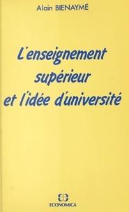 Alain Bienaymé - L'enseignement supérieur et l'idée d'université.