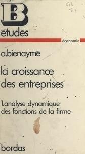 Alain Bienaymé - La croissance des entreprises (1). Analyse dynamique des fonctions de la firme.