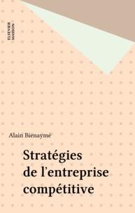 Alain Bienaymé - Stratégies de l'entreprise compétitive.