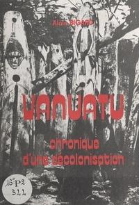 Alain Bigard - Vanuatu - Chronique d'une décolonisation.