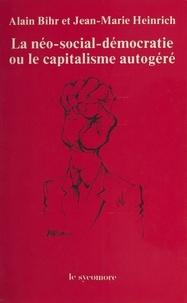 Alain Bihr et Jean-Marie Heinrich - La Néo-social-démocratie ou le Capitalisme autogéré.