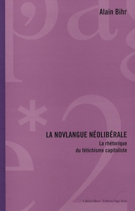 Alain Bihr - La novlangue néolibérale - La rhétorique du fétichisme capitaliste.
