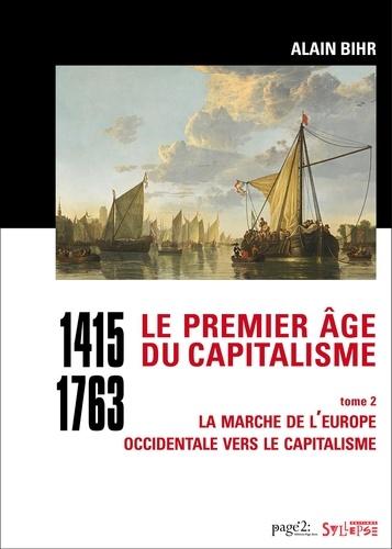 Le premier âge du capitalisme (1415-1763) tome 2. La marche de l'Europe occidentale vers le capitalisme