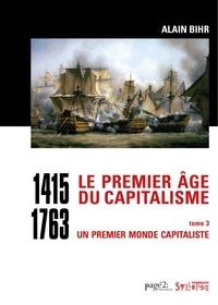 Alain Bihr - Le premier âge du capitalisme (1415-1763) Tome 3 - Coffret 2 vol. - Un premier monde capitaliste.