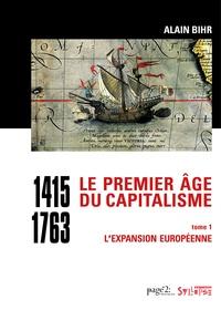 Alain Bihr - Le premier âge du capitalisme (1415-1763) - Tome 1, L'expansion européenne.