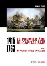 Alain Bihr - Le premier âge du capitalisme (1415-1763) - Tome 3, Un premier monde capitaliste  (Coffret en 2 volumes).
