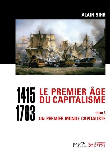 Le premier âge du capitalisme (1415-1763). Tome 3, Un premier monde capitaliste  (Coffret en 2 volumes)