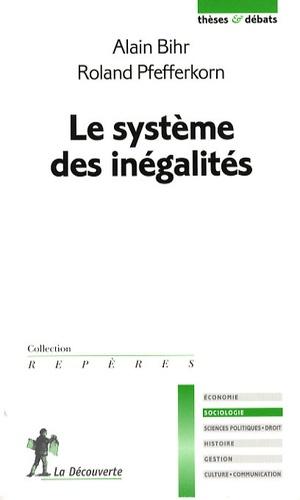 Alain Bihr et Roland Pfefferkorn - Le système des inégalités.