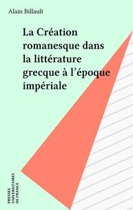 Alain Billault - La création romanesque dans la littérature grecque à l'époque impériale.
