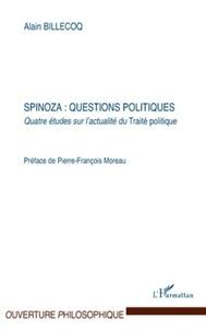 Alain Billecoq - Spinoza : questions politiques - Quatre études sur l'actualité du Traité politique.