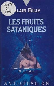 Alain Billy - Les Fruits sataniques.