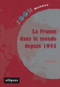 Alain Binet - La France dans le monde depuis 1945.