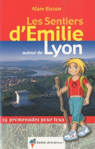 Les Sentiers d'Emilie autour de Lyon- 25 promenades pour tous - Alain Bisson pdf epub
