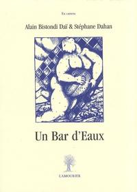 Alain Bistondi Daï et Stéphane Dahan - Un Bar d'Eaux.