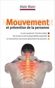 Alain Blain - Mouvement et prévention de la personne - Le sens postural fonction pilote ; De l'action et de la disponibilité corporelle ; Le mouvement succession-glissement de postures.