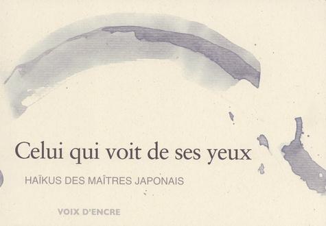 Alain Blanc - Celui qui voit de ses yeux - Haïkus des maîtres japonais.