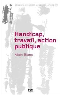 Alain Blanc - Handicap, travail, action publique - Les métamorphoses du handicap.
