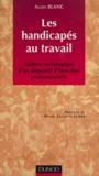 Alain Blanc - Les handicapés au travail - Analyse sociologique d'un dispositif d'insertion professionnelle.