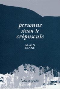 Alain Blanc - Personne sinon le crépuscule.